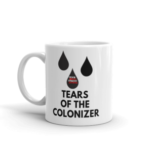 Tears of the colonizer mug