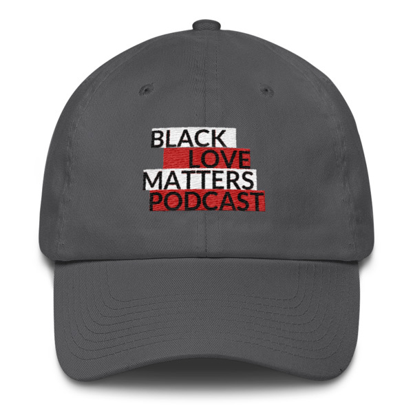 Black Love Matters Podcast Dad Hat