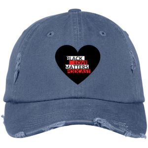 Black Love Matters Podcast Distressed Dad Cap